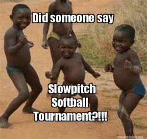 Did Someone Say Slowpitch Softball Tournamenta Meme Maker Did