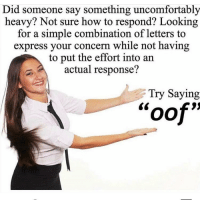 "Memes, Express, and How To: Did someone say something uncomfortably  heavy? Not sure how to respond? Looking  for a simple combination of letters to  express your concern while not having  to put the effort into an  actual response?  Try Saying  oof"" Me"