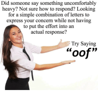 "Oof: Did someone say something uncomfortably  heavy? Not sure how to respond? Lookin;g  for a simple combination of letters to  express your concern while not having  to put the effort into an  actual response?  Try Saying  CG  oof"" Oof"
