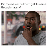 "Dank Memes, The Master, and Slavery: Did the master bedroom get its name  through slavery? @she.hicks85 I was watching ""Get Out"" on the plane and now I'm buggin. 😂😂😂😂😂😂😂😂"