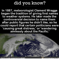 We applaud you, Clement. 👏🏼💯 meteorology weather hurricane hurricanenames 📢 Share the knowledge! Tag your friends in the comments. ➖➖➖➖➖➖➖➖➖➖➖ Want more Did You Know(s)? ➡📓 Buy our book on Amazon: [LINK IN BIO] ➡📱 Download our App: http:-apple.co-2i9iX0u ➡📩 Get daily text message alerts: http:-Fact-Snacks.com ➡📩 Free email newsletter: http:-DidYouKnowFacts.com-Sign-Up- ➖➖➖➖➖➖➖➖➖➖➖ We post different content across our channels. Follow us so you don't miss out! 📍http:-facebook.com-didyouknowblog 📍http:-twitter.com-didyouknowfacts ➖➖➖➖➖➖➖➖➖➖➖ DYN FACTS TRIVIA TIL DIDYOUKNOW NOWIKNOW: did vou know?  In 1887, meteorologist Clement Wragge  began the tradition of giving first names  to weather systems. He later made the  controversial decision to name them  after public figures he didn't like, so he  could report that certain politicians were  'causing great distress,' or 'wandering  aimlessly about the Pacific.  PHOTOQ: FLICKR, NOAA PHOTO LIBRARY  piYUKNOWEAGTS CON We applaud you, Clement. 👏🏼💯 meteorology weather hurricane hurricanenames 📢 Share the knowledge! Tag your friends in the comments. ➖➖➖➖➖➖➖➖➖➖➖ Want more Did You Know(s)? ➡📓 Buy our book on Amazon: [LINK IN BIO] ➡📱 Download our App: http:-apple.co-2i9iX0u ➡📩 Get daily text message alerts: http:-Fact-Snacks.com ➡📩 Free email newsletter: http:-DidYouKnowFacts.com-Sign-Up- ➖➖➖➖➖➖➖➖➖➖➖ We post different content across our channels. Follow us so you don't miss out! 📍http:-facebook.com-didyouknowblog 📍http:-twitter.com-didyouknowfacts ➖➖➖➖➖➖➖➖➖➖➖ DYN FACTS TRIVIA TIL DIDYOUKNOW NOWIKNOW