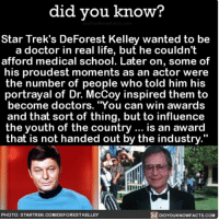 "Amazon, Apple, and Doctor: did vou know?  Star Trek's DeForest Kelley wanted to be  a doctor in real life, but he couldn't  afford medical school. Later on, some of  his proudest moments as an actor were  the number of people who told him his  portrayal of Dr. McCoy inspired them to  become doctors. ""You can win awards  and that sort of thing, but to influence  the youth of the country is an award  that is not handed out by the industry.""  PHOTO: STARTREK COM/DEFOREST KELLEY  DIDYOUKNOWFACTS.COM This story is 💯❤️ influencer movies tvshows 📢 Share the knowledge! Tag your friends in the comments. ➖➖➖➖➖➖➖➖➖➖➖ Want more Did You Know(s)? ➡📓 Buy our book on Amazon: [LINK IN BIO] ➡📱 Download our App: http:-apple.co-2i9iX0u ➡📩 Get daily text message alerts: http:-Fact-Snacks.com ➡📩 Free email newsletter: http:-DidYouKnowFacts.com-Sign-Up- ➖➖➖➖➖➖➖➖➖➖➖ We post different content across our channels. Follow us so you don't miss out! 📍http:-facebook.com-didyouknowblog 📍http:-twitter.com-didyouknowfacts ➖➖➖➖➖➖➖➖➖➖➖ DYN FACTS TRIVIA TIL DIDYOUKNOW NOWIKNOW"