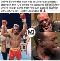 RIP to Sir. Rocky Lockridge 🙏🏾: Did ya'lilknow this man was an American boxing  champ in the 70's before he appeared on this show  where this gif came from? He just passed away on  02/07/2019. RIP Rocky Lockridge .人  Moor Information  ос  MI  Moor InFOrmatLon  LOCKRIDG RIP to Sir. Rocky Lockridge 🙏🏾