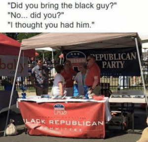"""Omg, Party, and Tumblr: """"Did you bring the black guy?""""  """"No... did you?""""  """"I thought you had him.""""  bal  URHA  PARTY  TLACK REPUBLICAN omg-humor:They forgot to bring the black guy"""
