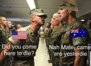 ere: Did you come  here to die?  Nah Mate, came  ere yesterdie