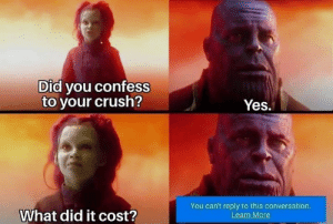 Crush, Memes, and 🤖: Did you confess  to your crush?  Yes.  You can't reply to this conversation  What did it cost?  ear