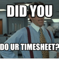 Office Space: DID YOU  DOURTIMESHEET?