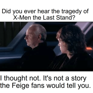 New Feige project: Did you ever hear the tragedy of  X-Men the Last Stand?  I thought not. It's not a story  the Feige fans would tell you. New Feige project