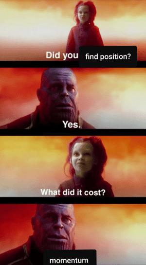 Yes, Did, and You: Did you find position?  Yes.  What did it cost?  momentum Thanos's uncertainty principle