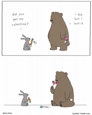 Memes, Tumblr, and Happy: did you  get my  valentine?  I did,  butI  lostit  @ liz climo  lizclimo. tumblr.com happy valentines ❣️