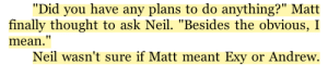 """Target, Tumblr, and Blog: """"Did you have any plans to do anything?"""" Matt  finally thought to ask Neil. """"Besides the obvious, I  mean  Neil wasn't sure if Matt meant Exy or Andrew. forursmiles:  this will forever be iconic"""