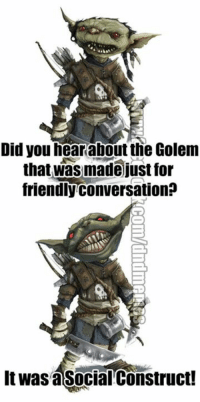 #sundaypunday #pungoblin  Sorry he hasn't been around for a minute.   -Law: Did you hearabout the Golem  that was made just for  friendly conversation?  It was asocial Construct! #sundaypunday #pungoblin  Sorry he hasn't been around for a minute.   -Law