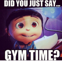 You have my attention.: DID YOU JUST SAY  GYM TIME? You have my attention.
