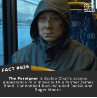 James Bond, Memes, and Movies: DID YOU K  MOVIES  FACT #626  The Foreigner is Jackie Chan's second  appearance in a movie with a former James  Bond. Cannonball Run included Jackie and  Roger Moore. Who is your favourite action actor right now? 🎥 • • • • Double Tap and Tag someone who needs to know this 👇 All credit to the respective film and producers. movie movies film tv cinema fact didyouknow moviefacts cinematography screenplay director movienight hollywood netflix didyouknowmovies jamesbond jackiechan moviegeek denofgeek