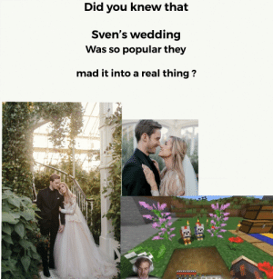 Low effort wedding meme: Did you knew that  Sven's wedding  Was so popular they  mad it into a real thing? Low effort wedding meme
