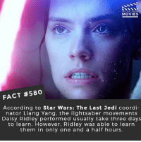 Daisy Ridley, Jedi, and Lightsaber: DID YOU KNO  MOVIES  FACT #580  According to Star Wars: The Last Jedi coordi-  nator Liang Yang, the lightsaber movements  Daisy Ridley performed usually take three days  to learn. However, Ridley was able to learn  them in only one and a half hours. If you could be any character from any of the Star Wars movies, who would you be? 🎥 • • • • Double Tap and Tag someone who needs to know this 👇 All credit to the respective film and producers. movie movies film tv camera cinema fact didyouknow moviefacts cinematography screenplay director movienight hollywood netflix didyouknowmovies