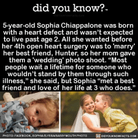 "Amazon, Apple, and Best Friend: did you know?  5-year-old Sophia Chiappalone was born  with a heart defect and wasn't expected  to live past age 2. All she wanted before  her 4th open heart surgery was to 'marry'  her best friend, Hunter, so her mom gave  them a 'wedding' photo shoot. ""Most  people wait a lifetime for someone who  wouldn't stand by them through such  illness,"" she said, but Sophia ""met a best  friend and love of her life at 3 who does.""  PHOTO: FACEBOOK, SOPHIA ELYSSA/SASSY MOUTH PHOTODIDYOUKNOWFACTS.cOM This is everything ❤️ cute heart love bestfriends wedding 📢 Share the knowledge! Tag your friends in the comments. ➖➖➖➖➖➖➖➖➖➖➖ Want more Did You Know(s)? ➡📓 Buy our book on Amazon: [LINK IN BIO] ➡📱 Download our App: http:-apple.co-2i9iX0u ➡📩 Get daily text message alerts: http:-Fact-Snacks.com ➡📩 Free email newsletter: http:-DidYouKnowFacts.com-Sign-Up- ➖➖➖➖➖➖➖➖➖➖➖ We post different content across our channels. Follow us so you don't miss out! 📍http:-facebook.com-didyouknowblog 📍http:-twitter.com-didyouknowfacts ➖➖➖➖➖➖➖➖➖➖➖ DYN FACTS TRIVIA TIL DIDYOUKNOW NOWIKNOW"