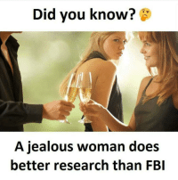 True story 🤔😂 CopHumor CopHumorLife Humor Funny Comedy Lol FBI Jealous Woman Facts TrueStory: Did you know?  A jealous woman does  better research than FBI True story 🤔😂 CopHumor CopHumorLife Humor Funny Comedy Lol FBI Jealous Woman Facts TrueStory