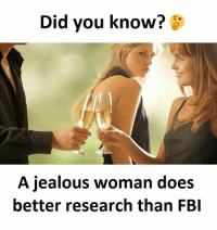Twitter: BLB247 Snapchat : BELIKEBRO.COM belikebro sarcasm meme Follow @be.like.bro: Did you know?  A jealous woman does  better research than FBI Twitter: BLB247 Snapchat : BELIKEBRO.COM belikebro sarcasm meme Follow @be.like.bro
