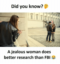 Jealous Woman: Did you know?  A jealous woman does  better research than FBI
