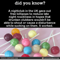 Amazon, Apple, and Candy: did you know?  A nightclub in the UK gave out  free lollipops to reduce late  night rowdiness in hopes that  drunken clubbers wouldn't be  able to shout or cause a disturbance  while sucking on them. It worked  PHOTO: LOVETHISPIC.COM  DIDYOUKNOWBLOG.COM Adults are just giant toddlers. 🤷🏻‍♂️🍭 funny interesting suckers candy Share the knowledge! Tag your friends in the comments. ➖➖➖➖➖➖➖➖➖➖➖ Want more Did You Know(s)? ➡📓 Buy our book on Amazon: [LINK IN BIO] ➡📱 Download our App: http:-apple.co-2i9iX0u ➡📩 Get daily text message alerts: http:-Fact-Snacks.com ➡📩 Free email newsletter: http:-DidYouKnowFacts.com-Sign-Up- ➖➖➖➖➖➖➖➖➖➖➖ We post different content across our channels. Follow us so you don't miss out! 📍http:-facebook.com-didyouknowblog 📍http:-twitter.com-didyouknowfacts ➖➖➖➖➖➖➖➖➖➖➖ DYN FACTS TRIVIA TIL DIDYOUKNOW NOWIKNOW