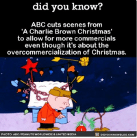 Abc, Charlie, and Memes: did you know?  ABC cuts scenes from  A Charlie Brown Christmas  to allow for more commercials  even though it's about the  ation of Christmas.  DIDYOUKNowBLOG.coM  PHOTO: ABCIPEANUTS WORLDWIDE &UNITED MEDIA 🎄😬🎄😬🎄 Christmaseve happyholidays interesting movies ➡📱Download our free App: [LINK IN BIO]