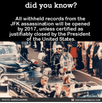 Assassination, Dank, and Blog: did you know?  All withheld records from the  JFK assassination will be opened  by 2017, unless certified as  justifiably closed by the President  of the United States.  DIDYouK Now BLOG coM  PHOTO: SAVING JACKIEK Lets see them! 👀  Get the Did You Know book ➡ http://amzn.to/2eNRlj1