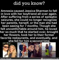 Memes, Flower, and Flowers: did you know?  Amnesia caused Jessica Sharman to fall  in love with her boyfriend all over again  After suffering from a series of epileptic  seizures, she could no longer recognize  her parents, herself, or the man she had  been seeing for 7months. Though she  felt uncomfortable around him, he loved  her so much that he started over, brought  her flowers, took her to their former  favorite restaurants, and eventually, and  she fell for him a second time  PHOTO: THE SUN  DIDYOUKNOWFACTS.COM Just like the movies! 💕 socute couples relationshipgoals amnesia ➡📱Download our free App: [LINK IN BIO]
