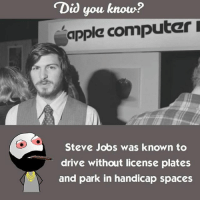 """Apple, Be Like, and Meme: """"Did you know?  apple computer  Steve Jobs was known to  drive without license plates  and park in handicap spaces Twitter: BLB247 Snapchat : BELIKEBRO.COM belikebro sarcasm meme Follow @be.like.bro"""