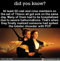Abc, Dank, and Facts: did you know?  At least 50 cast and crew members on  the set of Titanic all got sick on the same  day. Many of them had to be hospitalized  due to severe hallucinations. That's when  they finally realized someone had spiked  the lobster chowder with PCP.  PHOTO: ABC NEWS  DIDYOUKNOWFACTS.COM Sorry for partying 🤷   — Products shown: Book Of Facts!, Weekly 'Fact' Text Messages and Monthly 'Fact' Text Messages.