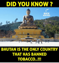 Memes, Bhutan, and Back: DID YOU KNOW?  BACK  BENCHERS  BHUTAN IS THE ONLY COUNTRY  THAT HAS BANNED  TOBACCO..!!!