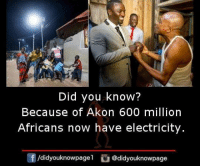 Akonator: Did you know?  Because of Akon 600 million  Africans now have electricity  団/d.dyouknowpagel。@didyouknowpage