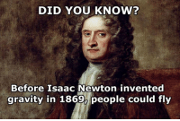 Memes, Gravity, and Isaac Newton: DID YOU KNOW?  Before Isaac Newton invented  gravity in 1869a people could fly Like Your Tumblr Dealer