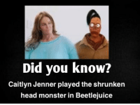 Beetlejuice: Did you know?  Caitlyn Jenner played the shrunken  head monster in Beetlejuice