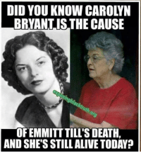 DID YOU KNOW CAROLYN  BRYANT ISTHE CAUSE  OFEMMITT TILL'S DEATH.  AND SHE'S STILL ALIVE TODAY? 🤔🤔🤔