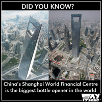 Memes, China, and 🤖: DID YOU KNOW?  China's Shanghai World Financial Centre  is the biggest bottle opener in the world Damn sure you didn't know it 😂