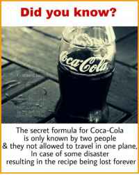 Coca-Cola, Confused, and Memes: Did you know?  Confused Aa  nniest Fb pas  radia declared by  UNESCO and voted  The secret formula for Coca-Cola  is only known by two people  & they not allowed to travel in one plane,  In case of some disaster  resulting in the recipe being lost forever O.o