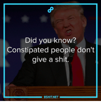 constipation: Did you know?  Constipated people don't  give a shit  8SHIT NET
