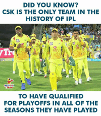 History, Indianpeoplefacebook, and All of The: DID YOU KNOW?  CSK IS THE ONLY TEAM IN THE  HISTORY OF IPL  Tr  thoot  AUGHING  TO HAVE QUALIFIED  FOR PLAYOFFS IN ALL OF THE  SEASONS THEY HAVE PLAYED #CSK #IPL