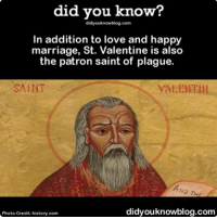 The romanticism is real, yo. ❤😩 interesting valentineday love ➡📱Download our free App: [LINK IN BIO]: did you know?  did you knowblog.com  In addition to love and happy  marriage, St. Valentine is also  the patron saint of plague.  SAINT  VALENTIN  ND THE  didyouknowblog.com  Photo Credit: history.com The romanticism is real, yo. ❤😩 interesting valentineday love ➡📱Download our free App: [LINK IN BIO]