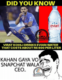 Memes, Snapchat, and Water: DID YOU KNOW  evia  TIB  UKKAD InSTA  VIRAT KOHLI DRINKS EVIAN WATER  THAT COSTS ABOUT RS 600 PER LITER  SNAPCHAT WALA  CEO  HUKKAD Kaha gaya woh bc 😂