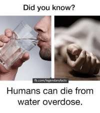 Too much water is more dangerous than you think. One glass a day is all you need. Share this to spread awareness.: Did you know?  fb.com/legendary facts  Humans can die from  water overdose. Too much water is more dangerous than you think. One glass a day is all you need. Share this to spread awareness.