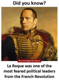 French Revolution: Did you know?  fb.com/legendaryfacts  La Roque was one of the  most feared political leaders  from the French Revolution