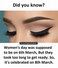 Share this with every women you know, wishing her a happy Women's Day!: Did you know?  fb.com/legendaryfacts  Women's day was supposed  to be on 6th March, But they  took too long to get ready. So,  it's celebrated on 8th March. Share this with every women you know, wishing her a happy Women's Day!