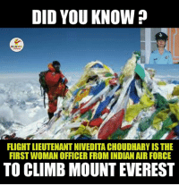 Flight Lieutenant Nivedita Choudhary.. (Y): DID YOU KNOW  FLIGHTLIEUTENANTNIVEDITA CHOUDHARY IS THE  FIRSTWOMAN OFFICER FROM INDIAN AIR FORCE  TO CLIMB MOUNT EVEREST Flight Lieutenant Nivedita Choudhary.. (Y)