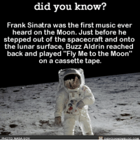 """Amazon, Apple, and Facebook: did you know?  Frank Sinatra was the first music ever  heard on the Moon. Just before he  stepped out of the spacecraft and onto  the lunar surface, Buzz Aldrin reached  back and played """"Fly Me to the Moon'  on a cassette tape.  back and played Fiy we to the Moon""""  PHOTO: NASA.GOV  DIDYOUKNOWBLOG.COM The classiness is real. 👨🏼🚀🌕 walkingonthemoon manonthemoon awesome history 📢 Share the knowledge! Tag your friends in the comments. ➖➖➖➖➖➖➖➖➖➖➖ Want more Did You Know(s)? ➡📓 Buy our book on Amazon: [LINK IN BIO] ➡📱 Download our App: http:-apple.co-2i9iX0u ➡📩 Get daily text message alerts: http:-Fact-Snacks.com ➡📩 Free email newsletter: http:-DidYouKnowFacts.com-Sign-Up- ➖➖➖➖➖➖➖➖➖➖➖ We post different content across our channels. Follow us so you don't miss out! 📍http:-facebook.com-didyouknowblog 📍http:-twitter.com-didyouknowfacts ➖➖➖➖➖➖➖➖➖➖➖ DYN FACTS TRIVIA TIL DIDYOUKNOW NOWIKNOW"""