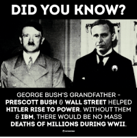 #Anonymous: DID YOU KNOW?  GEORGE BUSH'S GRANDFATHER  PRESCOTT BUSH & WALL STREET HELPED  HITLER RISE TO POWER. WITHOUT THEM  & IBM, THERE WOULD BE NO MASS  DEATHS OF MILLIONS DURING WWII  anone #Anonymous