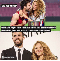 Via @Footy.Goal: DID YOU KNOW?  GERRARD PIOUE AND SHAKIRA SHARETHE SAME BIRTHDAY  [FEBRUARY 2ND) BUT WITHA TEN YEAR AGE DIFFERENCE  9GAGFOOTBALL Via @Footy.Goal