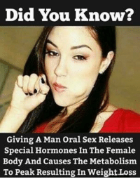 See.... We The Men Are Always Trying To Help You Out ;) Neo: Did You Know  Giving A Man oral Sex Releases  Special Hormones In The Female  Body And Causes The Metabolism  To Peak Resulting In WeightLoss See.... We The Men Are Always Trying To Help You Out ;) Neo