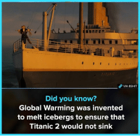 Dank, Global Warming, and Memes: Did you know?  Global Warming was invented  to melt icebergs to ensure that  Titanic 2 would not sink Join 8Shit Memes for dank memes